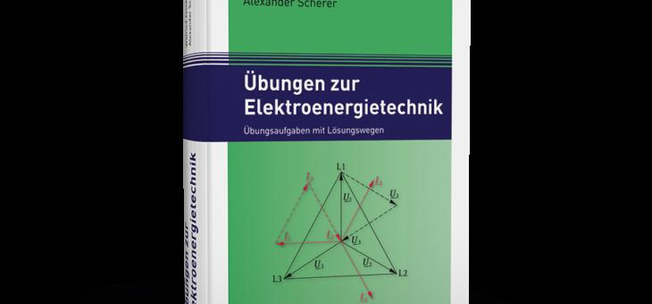 Das praktische Übungsbuch zur Elektroenergietechnik!