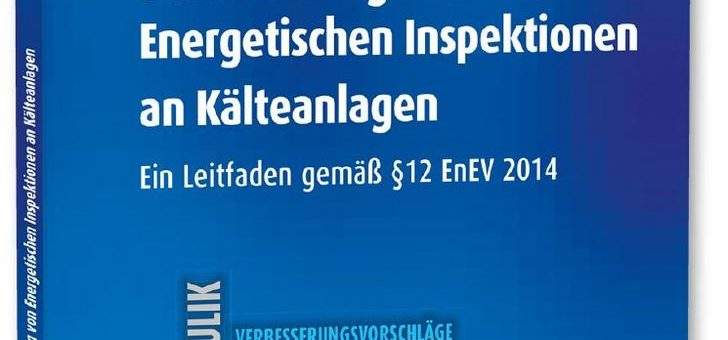Der neue Leitfaden zur Durchführung energetischer Inspektionen von Kälteanlagen!