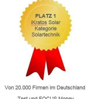 """""""FOCUS MONEY"""" und """"Deutschlands Beste"""" vergibt PLATZ Nr 1 mit 100 Punkten an die iKratos Solar und Energietechnik GmbH"""