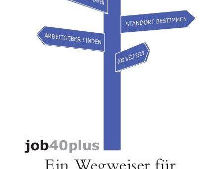 """""""job40plus. Ein Wegweiser für erfahrene Arbeitnehmer"""""""