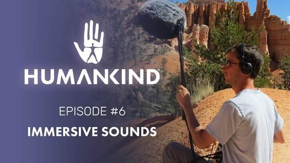 "'HUMANKIND' VIDEO-SERIE: Gefangen von den Klängen der Natur in Episode #6 ""Immersive Sounds"""