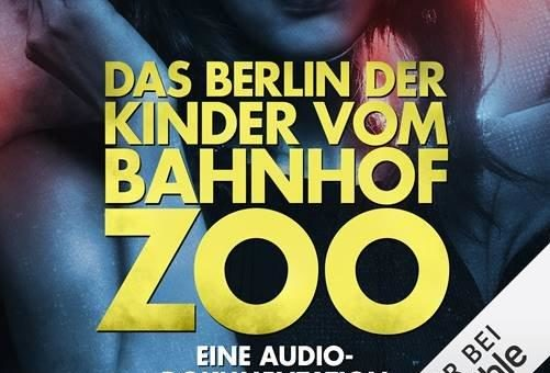 """""""Das Berlin der Kinder vom vom Bahnhof Zoo – eine Audio-Dokumentation"""""""